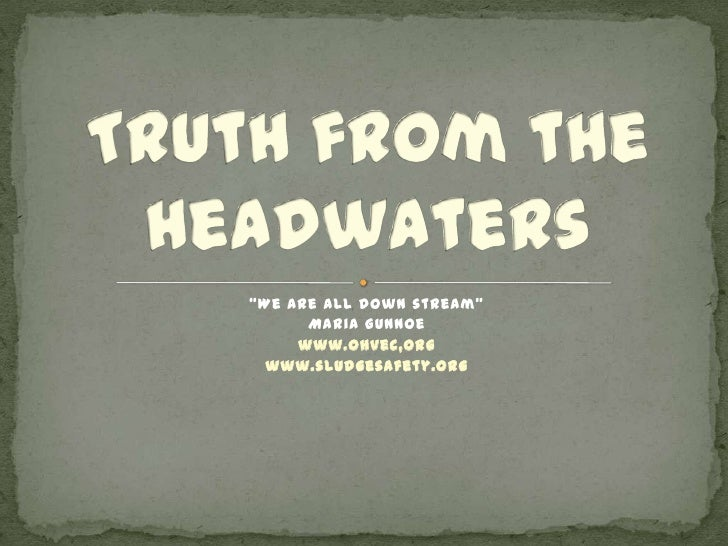 Truth from the Headwaters