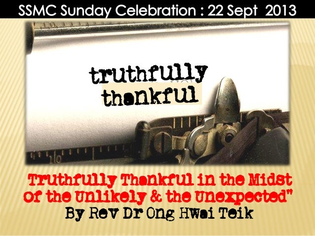 """Truthfully Thankful in the Midst of the Unlikely & the Unexpected"" By Rev Dr Ong Hwai Teik"