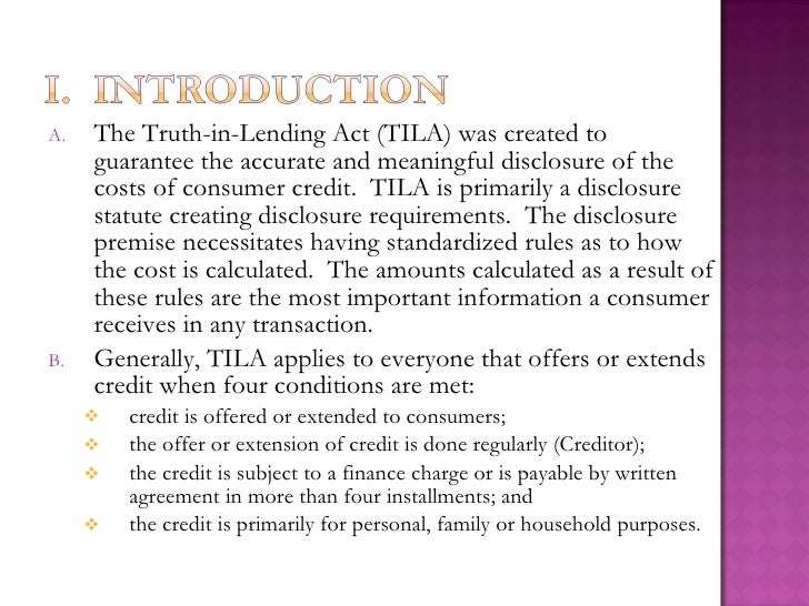 A.   The Truth-in-Lending Act (TILA) was created to      guarantee the accurate and meaningful disclosure of the      cost...