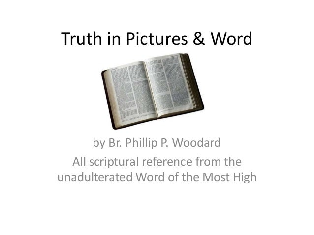 Truth in Pictures & Word  by Br. Phillip P. Woodard All scriptural reference from the unadulterated Word of the Most High