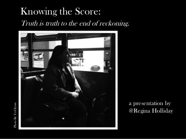 Knowing the Score:                     Truth is truth to the end of reckoning.                                            ...