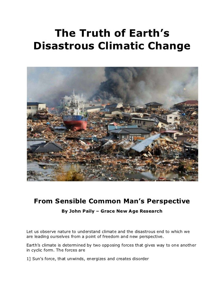The Truth of Earth's Disastrous Climatic Change<br />From Sensible Common Man's Perspective<br />By John Paily – Grace New...