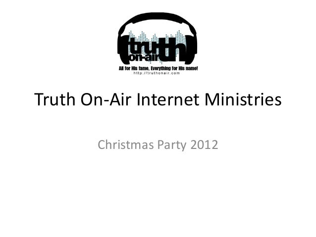 Truth On-Air Internet Ministries        Christmas Party 2012