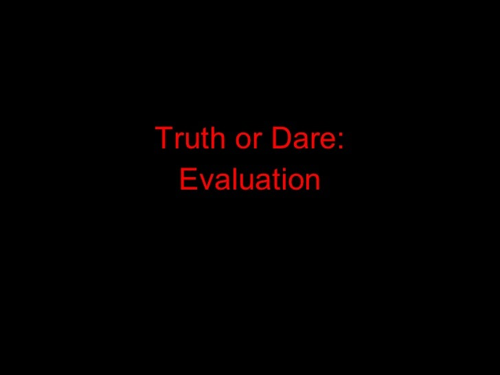 Truth or Dare: Evaluation