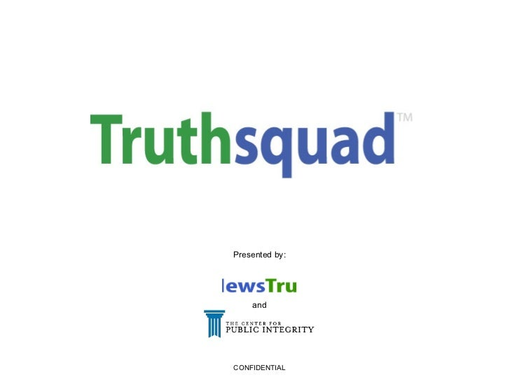 Truthsquad Fact check your news Presented by: and CONFIDENTIAL