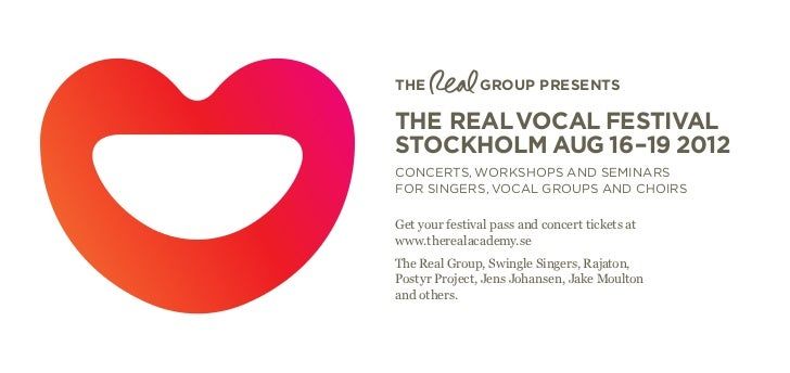 THE            GROUP PRESENTSTHE REAL VOCAL FESTIVALSTOCKHOLM AUG 16–19 2012CONCERTS, WORKSHOPS AND SEMINARSFOR SINGERS, V...