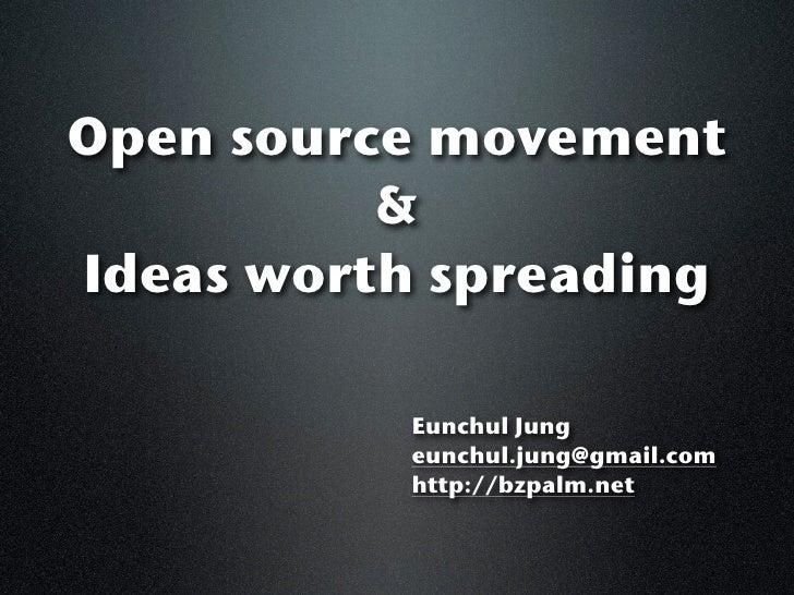 Open source movement          &Ideas worth spreading          Eunchul Jung          eunchul.jung@gmail.com          http:/...
