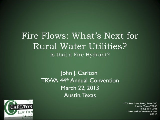 Fire Flows: What's Next for   Rural Water Utilities?       Is that a Fire Hydrant?         John J. Carlton    TRWA 44th An...