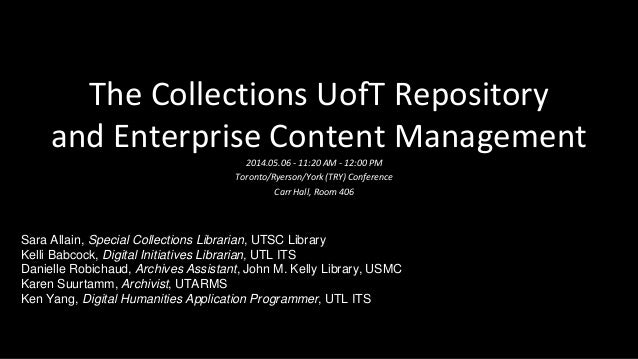 The Collections UofT Repository and Enterprise Content Management 2014.05.06 - 11:20 AM - 12:00 PM Toronto/Ryerson/York (T...