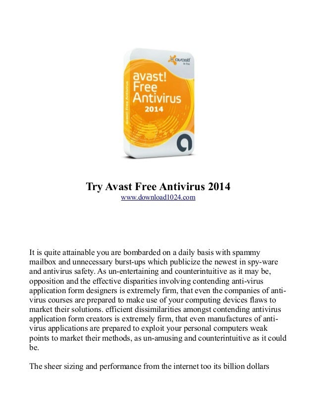 Try Avast Free Antivirus 2014 www.download1024.com  It is quite attainable you are bombarded on a daily basis with spammy ...