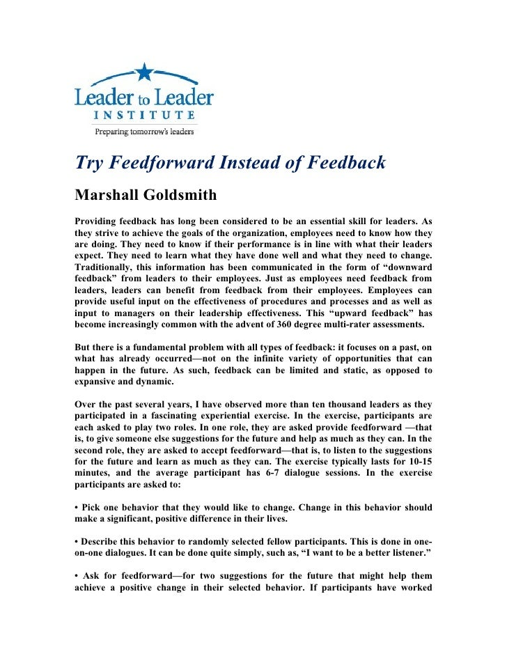 Try Feedforward Instead of Feedback Marshall Goldsmith Providing feedback has long been considered to be an essential skil...
