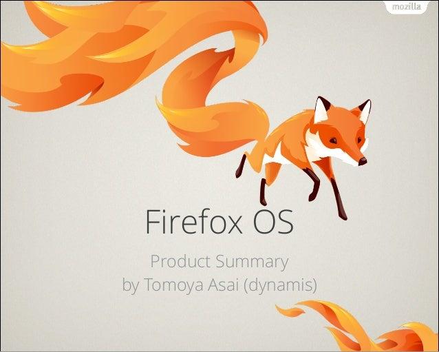 Firefox OS Product Summary by Tomoya Asai (dynamis)