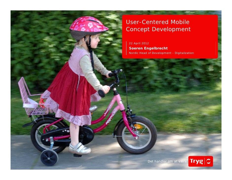 User-Centered MobileConcept Development22 April 2012Soeren EngelbrechtNordic Head of Development - Digitalization         ...