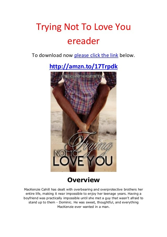 Trying Not To Love YouereaderTo download now please click the link below.http://amzn.to/17TrpdkOverviewMacKenzie Cahill ha...