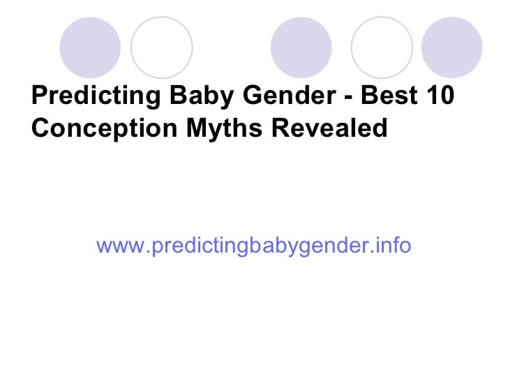 Predicting Baby Gender - Best 10 Conception Myths Revealed <ul><li>www.predictingbabygender.info </li></ul>