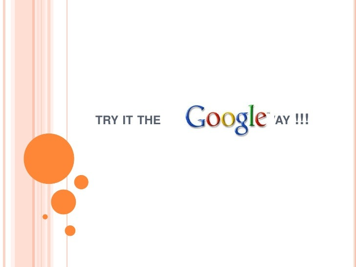 Try It The Google Way .