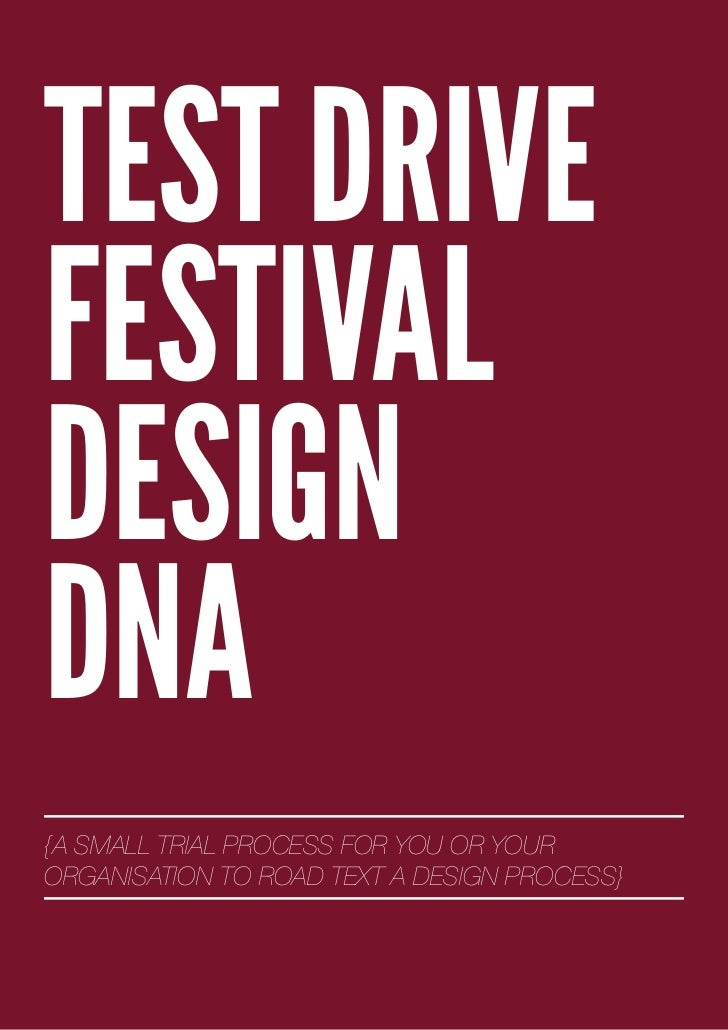 TEST DRIVEFESTIVALDESIGNDNA{A SMALL TRIAL PROCESS FOR YOU OR YOURORGANISATION TO ROAD TEXT A DESIGN PROCESS}
