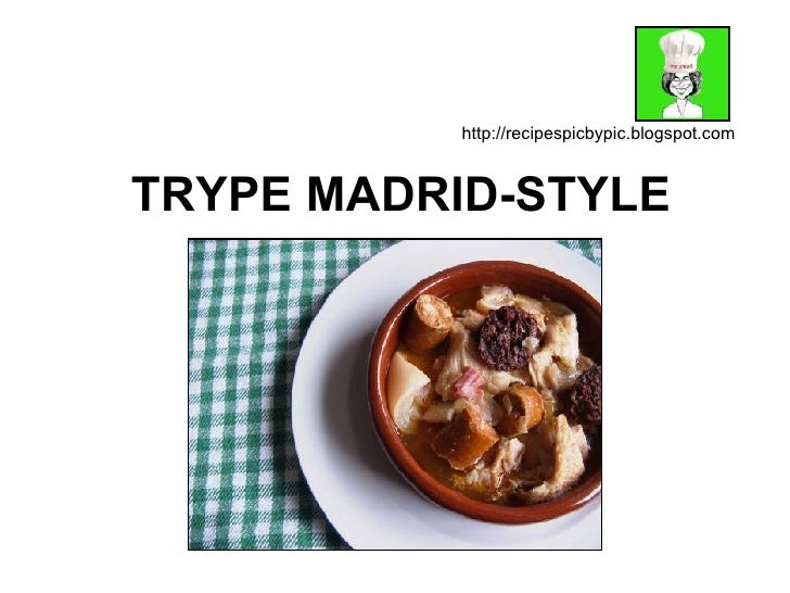 TRYPE MADRID-STYLE http://recipespicbypic.blogspot.com