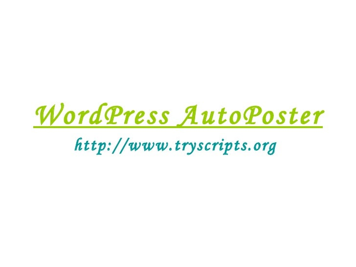 WordPress AutoPoster http://www.tryscripts.org