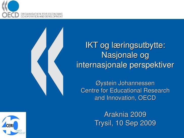 IKT og læringsutbytte: Nasjonale og internasjonale perspektiver Øystein Johannessen Centre for Educational Research and In...