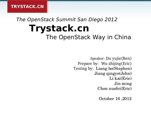 TRYSTACK.CNTRYSTACK.CN The OpenStack Summit San Diego 2012     Trystack.cn              The OpenStack Way in China        ...