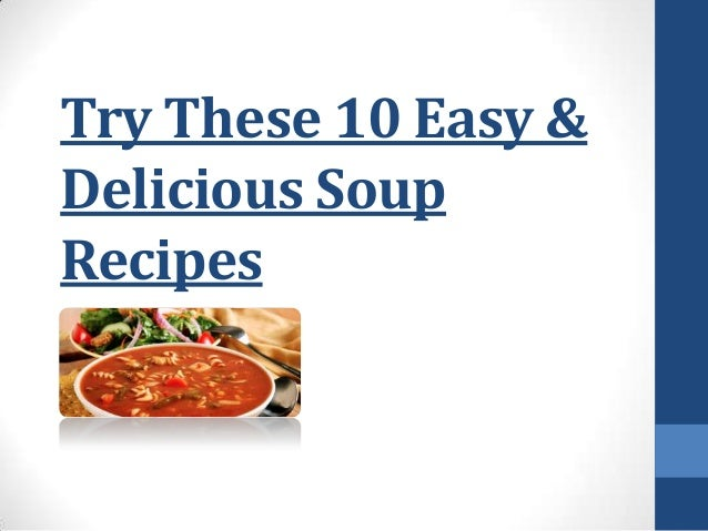 Try These 10 Easy & Delicious Soup Recipes