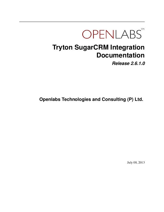 Tryton SugarCRM Integration Documentation Release 2.6.1.0 Openlabs Technologies and Consulting (P) Ltd. July 08, 2013