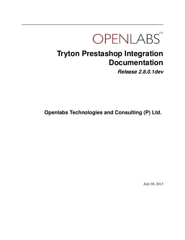Tryton Prestashop Integration Documentation Release 2.8.0.1dev Openlabs Technologies and Consulting (P) Ltd. July 08, 2013