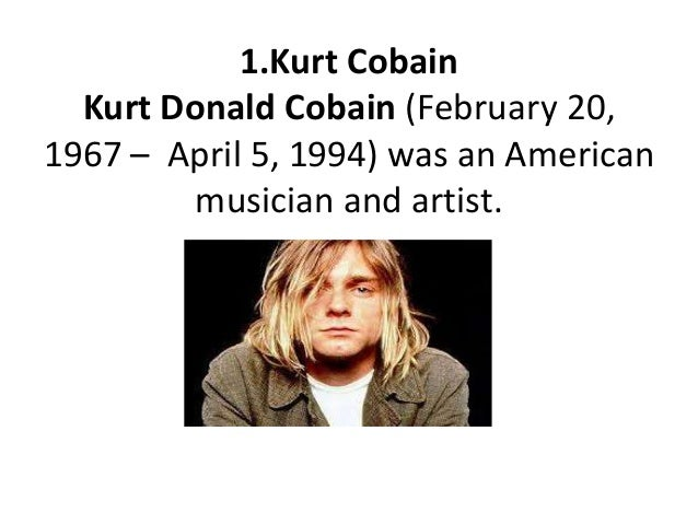 an introduction to the kurt cobain a musician All the warnings from the punk rock 101 courses over the years since my first introduction to the, shall we say, ethics involved with independence and embracement of your community, has proven to be very true  of your community, has proven to be very true i haven't felt the excitement of listening to, as well as creating music, along with.