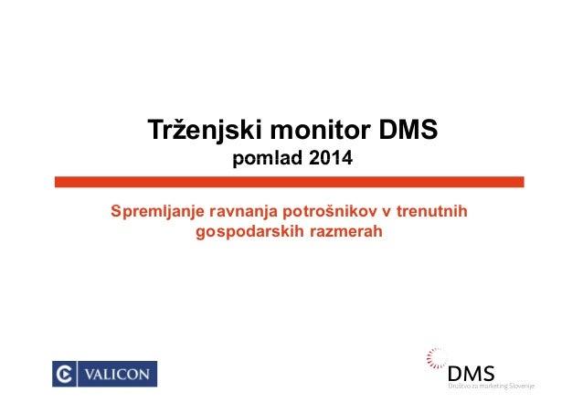 Trženjski monitor DMS pomlad 2014 S lj j j t š ik t t ih pomlad 2014 Spremljanje ravnanja potrošnikov v trenutnih gospodar...