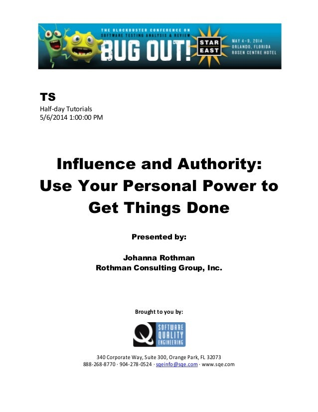 TS Half-day Tutorials 5/6/2014 1:00:00 PM Influence and Authority: Use Your Personal Power to Get Things Done Presented by...