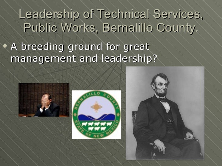 Leadership of Technical Services, Public Works, Bernalillo County. <ul><li>A breeding ground for great management and lead...