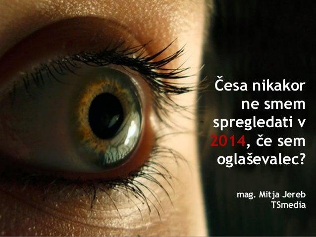 Mitja Jereb, TS Media: Česa nikakor ne smem spregledati v letu 2014, če sem oglaševalec?