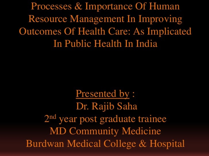 Processes & Importance Of Human Resource Management In Improving Outcomes Of Health Care: As Implicated In Public Health In India