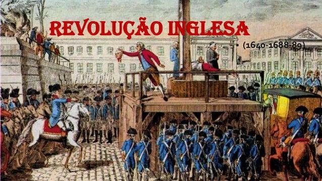 Revolução Inglesa  (1640-1688-89)