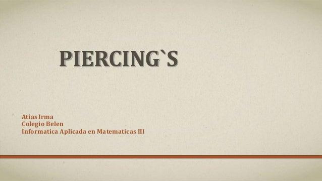 PIERCING`S Atias Irma Colegio Belen Informatica Aplicada en Matematicas III