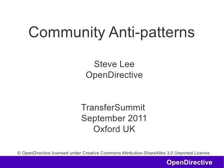 Community Anti-patterns                                 Steve Lee                                OpenDirective            ...