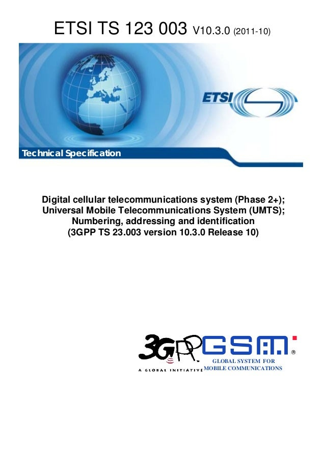ETSI TS 123 003 V10.3.0 (2011-10)Technical Specification    Digital cellular telecommunications system (Phase 2+);    Univ...