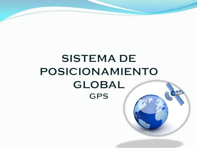 Concepto Historia Descripción del sistema  Señal del GPS Fundamentos Fuentes de Error
