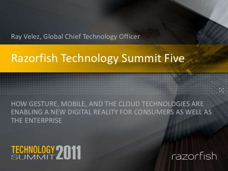 Razorfish Technology Summit Five<br />Ray Velez, Global Chief Technology Officer<br />How Gesture, Mobile, and the Cloud t...