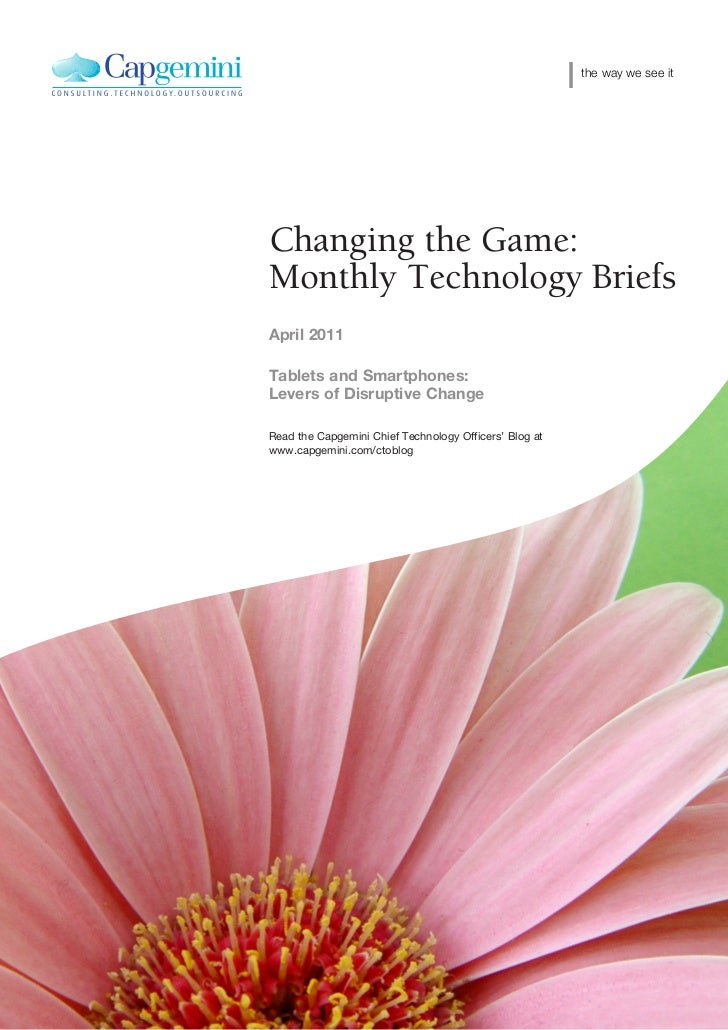 the way we see itChanging the Game:Monthly Technology BriefsApril 2011Tablets and Smartphones:Levers of Disruptive ChangeR...