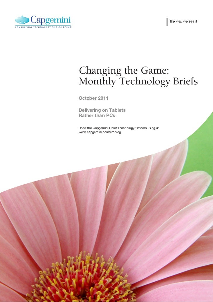 the way we see itChanging the Game:Monthly Technology BriefsOctober 2011Delivering on TabletsRather than PCsRead the Capge...