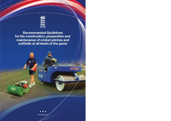 Recommended Guidelinesfor the construction, preparation and maintenance of cricket pitches and  outfields at all levels of...