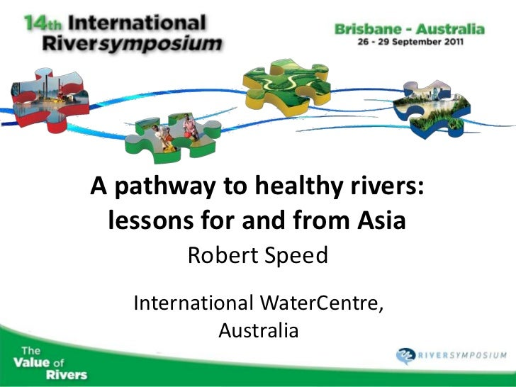 A pathway to healthy rivers: lessons for and from Asia        Robert Speed   International WaterCentre,            Australia