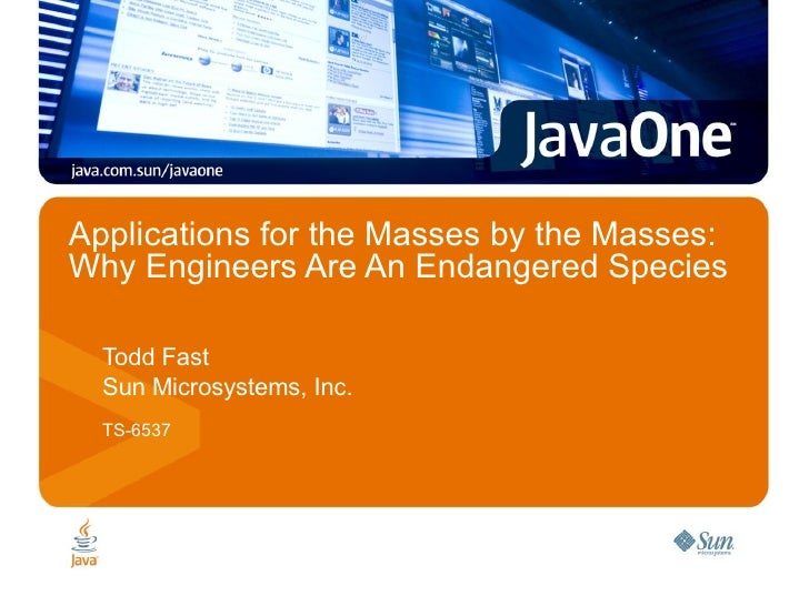 Applications for the Masses by the Masses: Why Engineers Are An Endangered Species <ul><ul><li>Todd Fast </li></ul></ul><u...