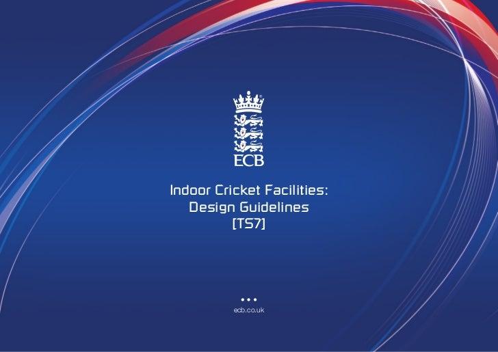 Indoor Cricket Facilities:   Design Guidelines          [TS7]          ecb.co.uk