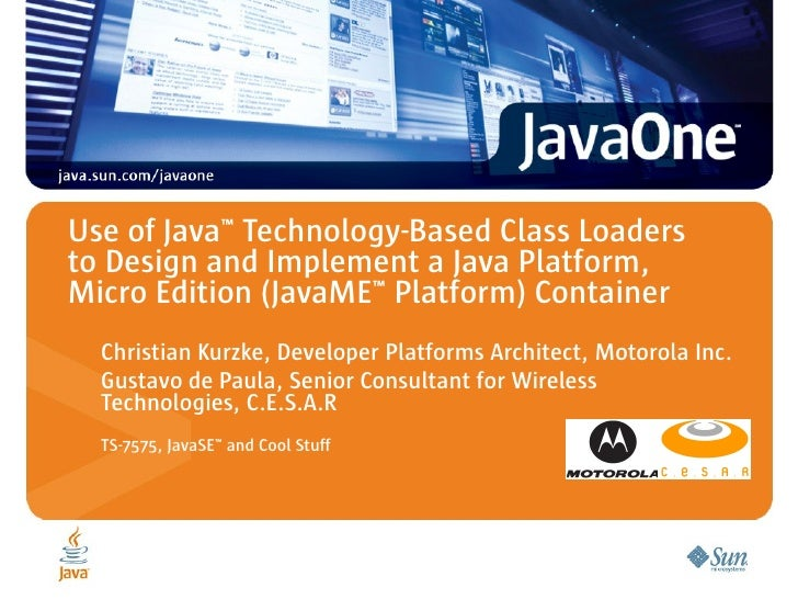 Use of Java™ Technology-Based Class Loaders  to Design and Implement a Java Platform,  Micro Edition (JavaME™ Platform) Container
