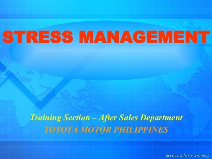 STRESS MANAGEMENT  Training Section – After Sales Department TOYOTA MOTOR PHILIPPINES