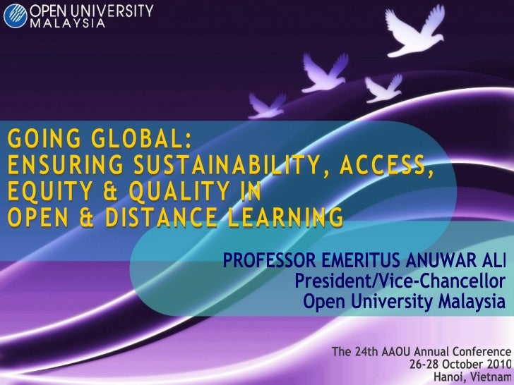 GOING GLOBAL: ENSURING SUSTAINABILITY, ACCESS, EQUITY & QUALITY IN OPEN & DISTANCE LEARNING The 24th AAOU Annual Conferenc...