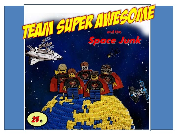 Team Super Awesome<br />and the <br />Space Junk<br />25 ¢<br />